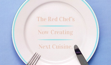 The Red Chef's Now Creating Next Cuisine.